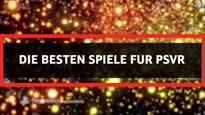 Top 10 Die besten Spiele für PSVR - Video